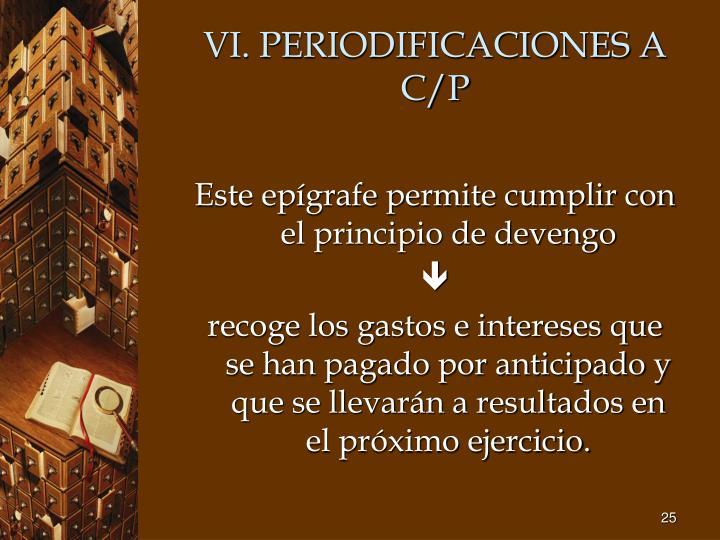 VI. PERIODIFICACIONES A C/P