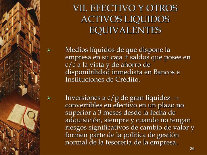 VII. EFECTIVO Y OTROS ACTIVOS LIQUIDOS EQUIVALENTES