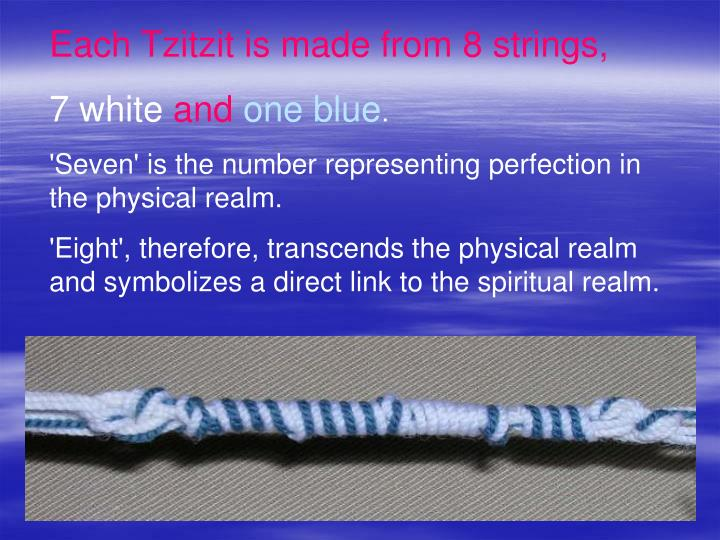 Each Tzitzit is made from 8 strings,