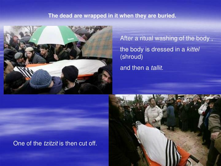 The dead are wrapped in it when they are buried.