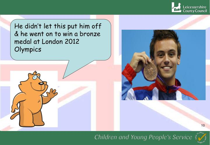 He didn't let this put him off & he went on to win a bronze medal at London 2012 Olympics