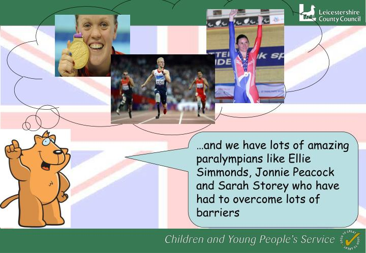 …and we have lots of amazing paralympians like Ellie Simmonds, Jonnie Peacock and Sarah Storey who have had to overcome lots of barriers