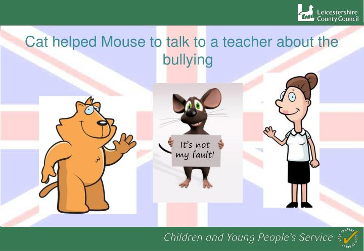Cat helped Mouse to talk to a teacher about the bullying