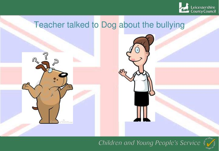 Teacher talked to Dog about the bullying