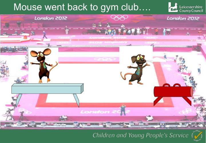 Mouse went back to gym club….