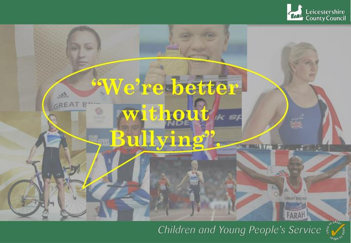 """We're better without Bullying""."