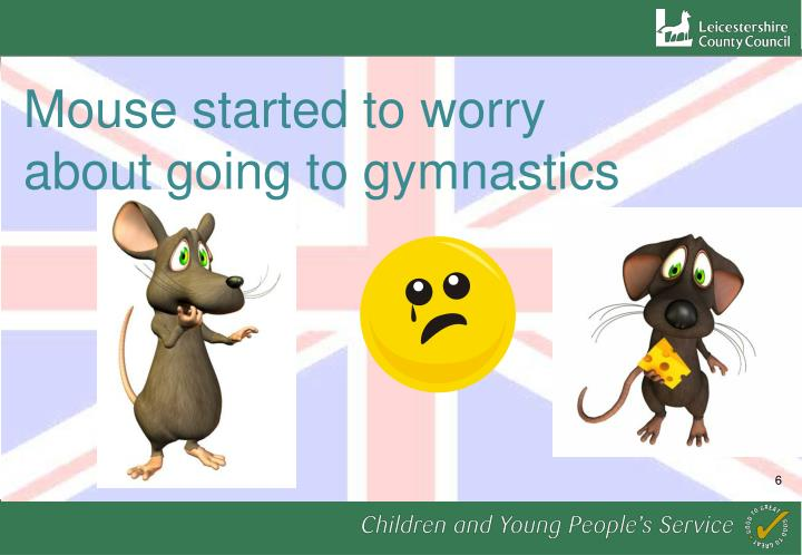 Mouse started to worry about going to gymnastics