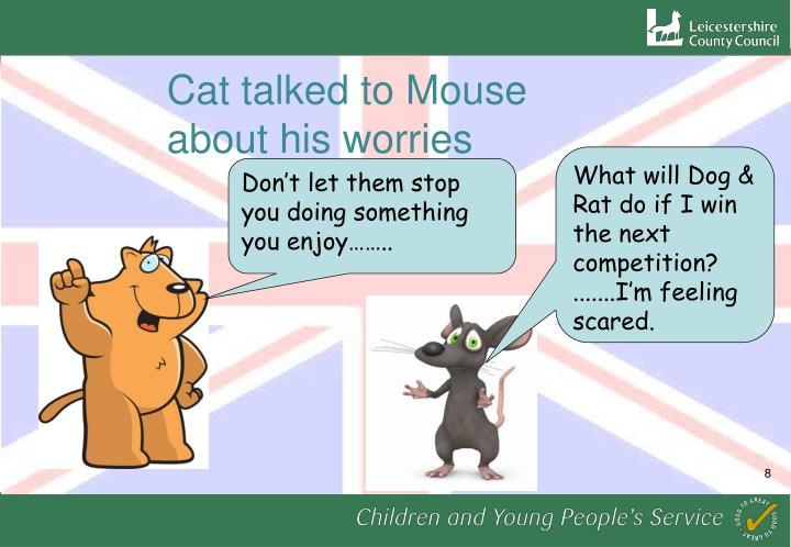 Cat talked to Mouse about his worries
