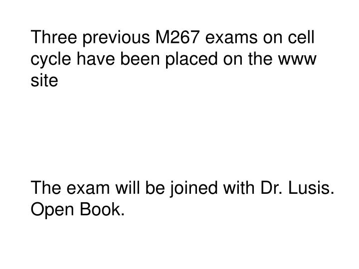 Three previous M267 exams on cell cycle have been placed on the www site
