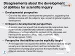 disagreements about the development of abilities for scientific inquiry