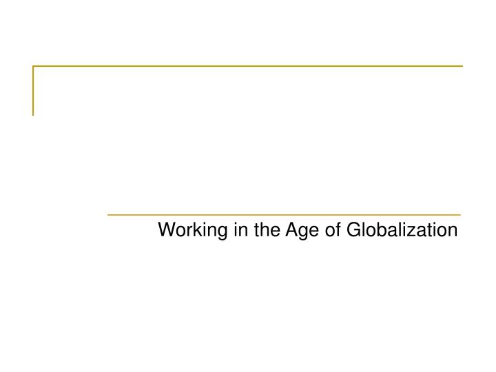 Working in the Age of Globalization