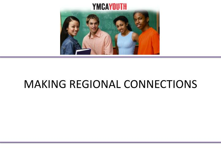MAKING REGIONAL CONNECTIONS