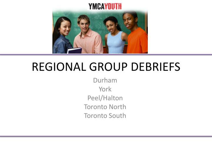 REGIONAL GROUP DEBRIEFS