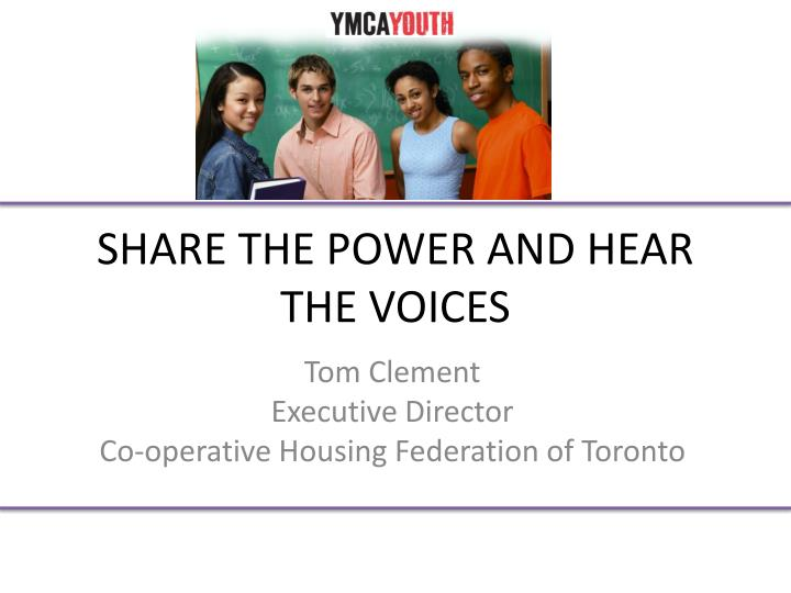 SHARE THE POWER AND HEAR THE VOICES