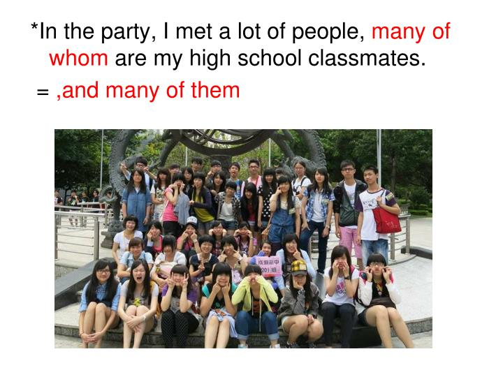 *In the party, I met a lot of people,
