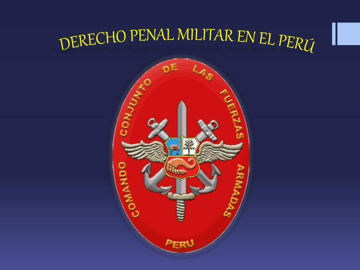 DERECHO PENAL MILITAR EN EL PERÚ