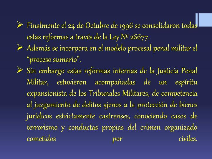 Finalmente el 24 de Octubre de 1996 se consolidaron todas estas reformas a través de la Ley Nº