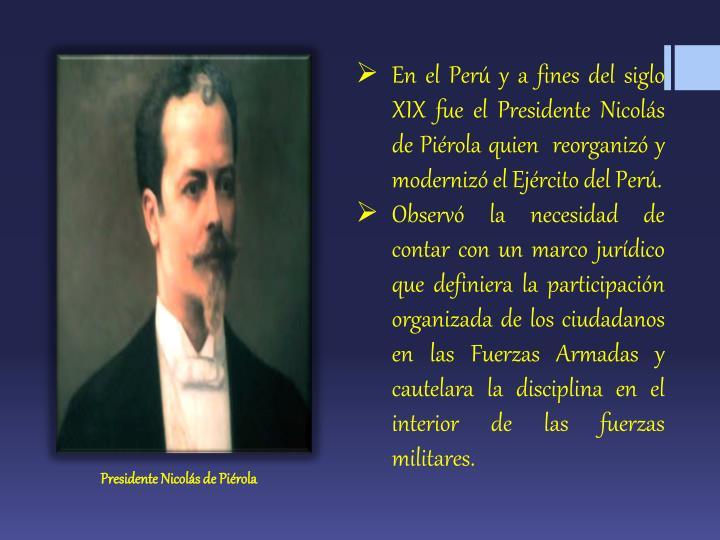 En el Perú y a fines del siglo XIX fue el Presidente Nicolás de