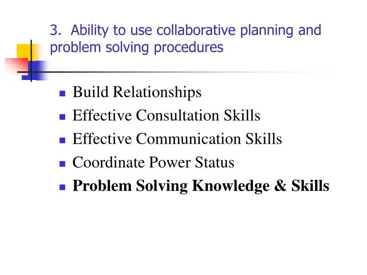 3.  Ability to use collaborative planning and problem solving procedures