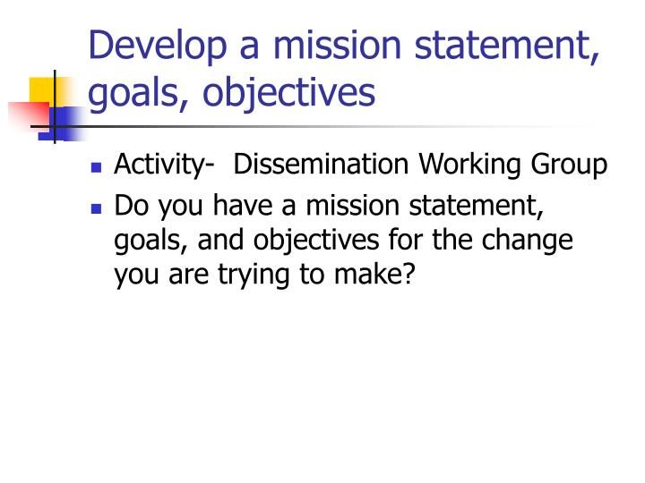 Develop a mission statement, goals, objectives