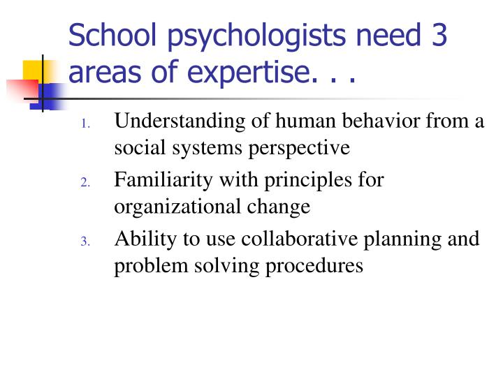 School psychologists need 3 areas of expertise. . .