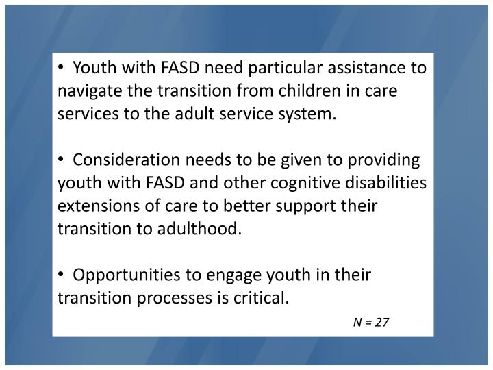 Youth with FASD need particular assistance to navigate the transition from children in care services to the adult service system