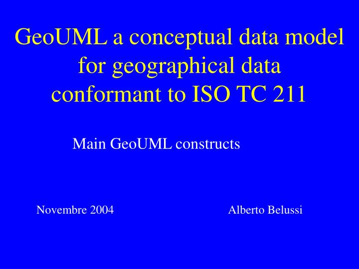 Geouml a conceptual data model for geographical data conformant to iso tc 211