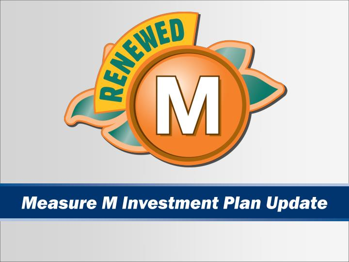 Measure M Investment Plan Update