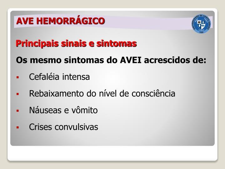 Os mesmo sintomas do AVEI acrescidos de: