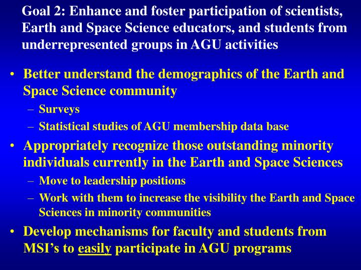 Goal 2: Enhance and foster participation of scientists, Earth and Space Science educators, and students from underrepresented groups in AGU activities