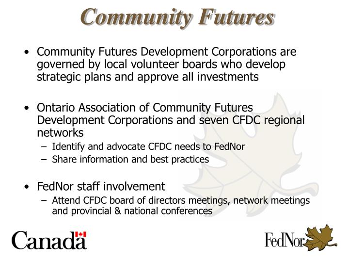 Community Futures Development Corporations are governed by local volunteer boards who develop strategic plans and approve all investments