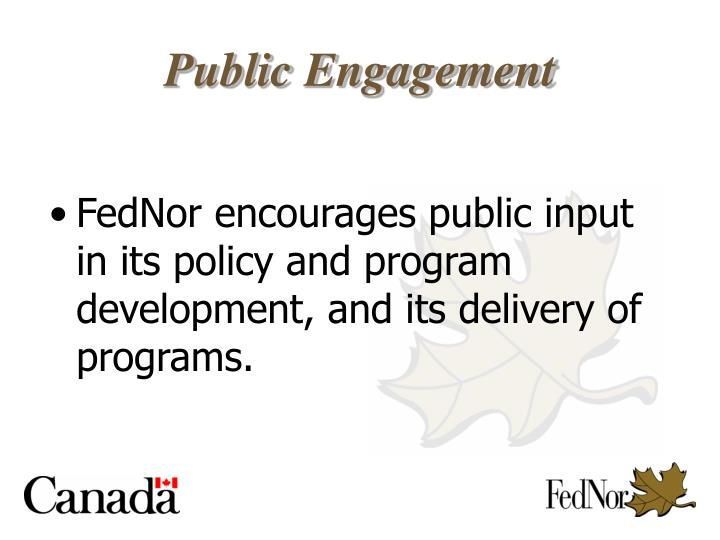 FedNor encourages public input in its policy and program development, and its delivery of programs.
