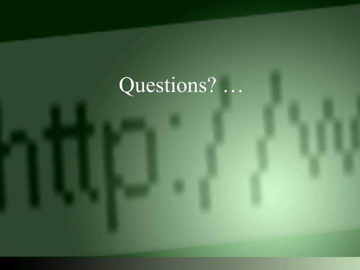 Questions? …