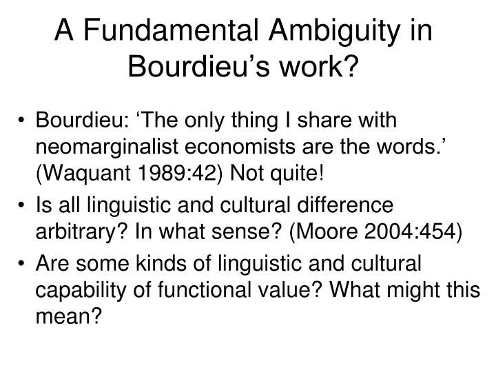 A Fundamental Ambiguity in Bourdieu's work?