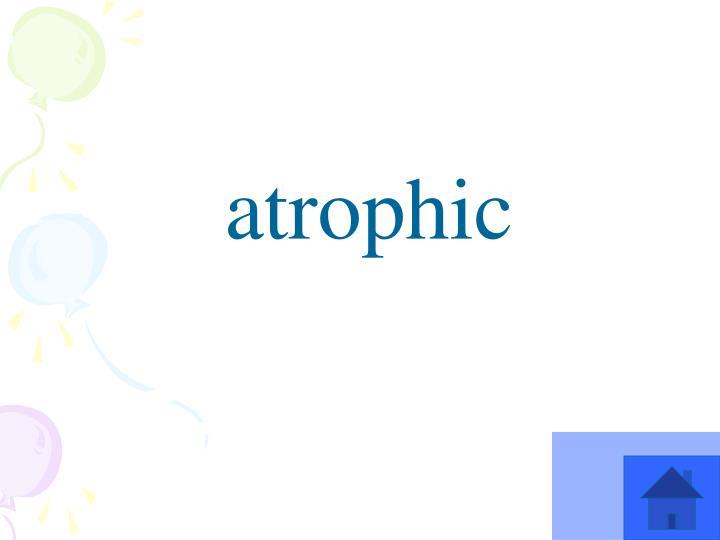 atrophic