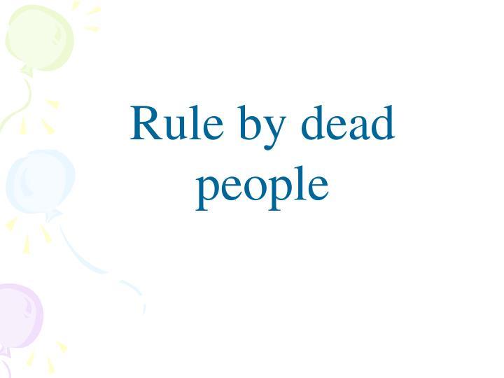 Rule by dead people