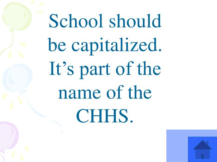 School should be capitalized. It's part of the name of the CHHS.