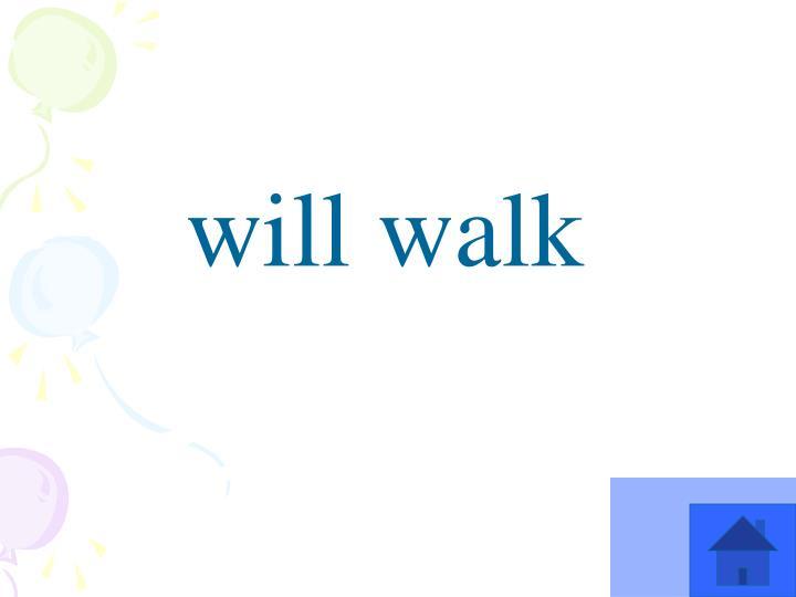 will walk