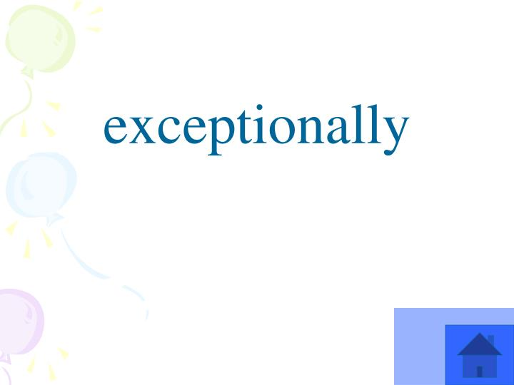 exceptionally