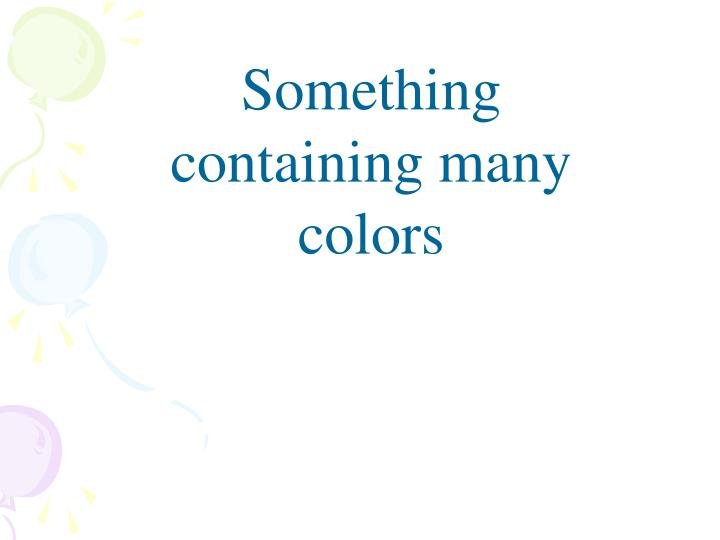 Something containing many colors