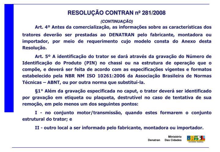 Art. 4º Antes da comercialização, as informações sobre as características dos tratores deverão ser prestadas ao DENATRAN pelo fabricante, montadora ou importador, por meio de requerimento cujo modelo consta do Anexo desta Resolução.