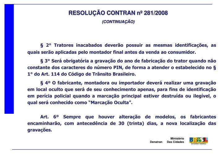 § 2° Tratores inacabados deverão possuir as mesmas identificações, as quais serão aplicadas pelo montador final antes da venda ao consumidor.