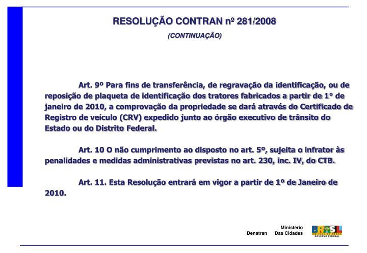 Art. 9º Para fins de transferência, de regravação da identificação, ou de reposição de plaqueta de identificação dos tratores fabricados a partir de 1° de janeiro de 2010, a comprovação da propriedade se dará através do Certificado de Registro de veículo (CRV) expedido junto ao órgão executivo de trânsito do Estado ou do Distrito Federal.