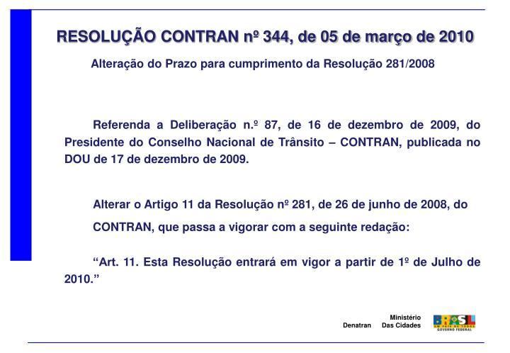 Referenda a Deliberação n.º 87, de 16 de dezembro de 2009, do Presidente do Conselho Nacional de Trânsito – CONTRAN, publicada no DOU de 17 de dezembro de 2009.