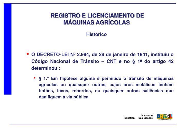O DECRETO-LEI Nº 2.994, de 28 de janeiro de 1941, instituiu o Código Nacional de Trânsito – CNT e no § 1º do artigo 42 determinou :