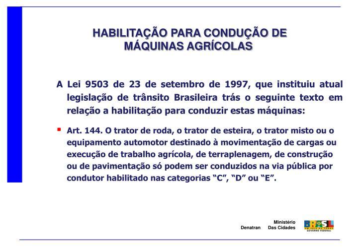 A Lei 9503 de 23 de setembro de 1997, que instituiu atual legislação de trânsito Brasileira trás o seguinte texto em relação a habilitação para conduzir estas máquinas: