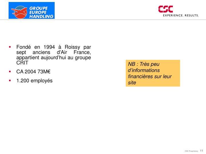 Fondé en 1994 à Roissy par sept anciens d'Air France, appartient aujourd'hui au groupe CRIT