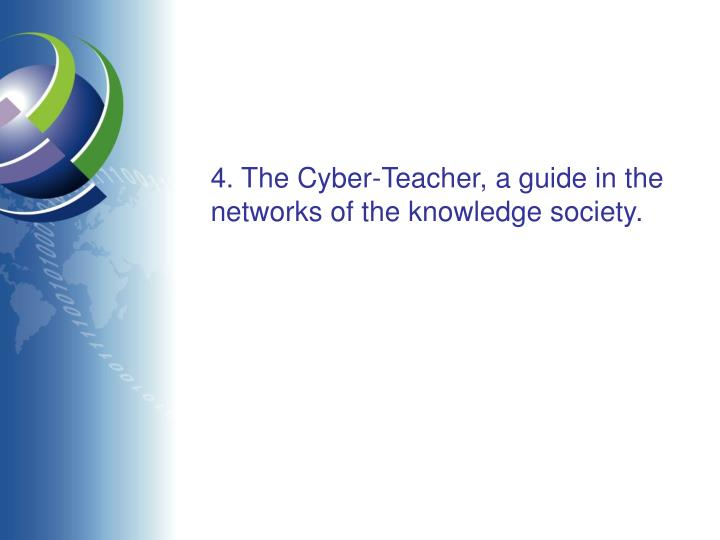 4. The Cyber-Teacher, a guide in the networks of the knowledge society.