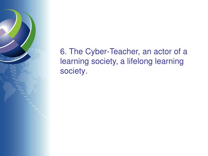6. The Cyber-Teacher, an actor of a learning society, a lifelong learning society
