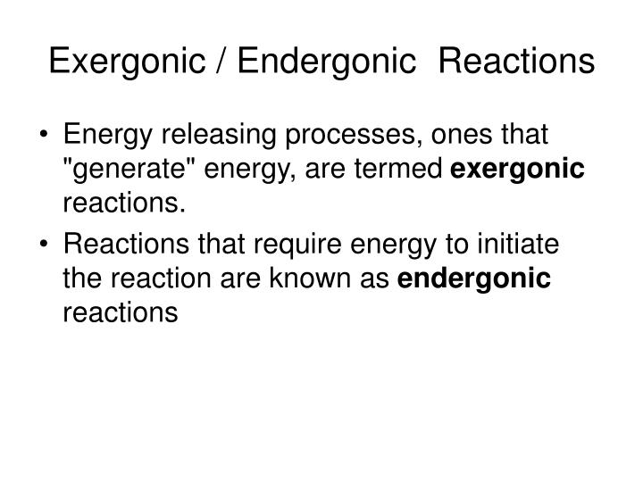 Exergonic / Endergonic  Reactions